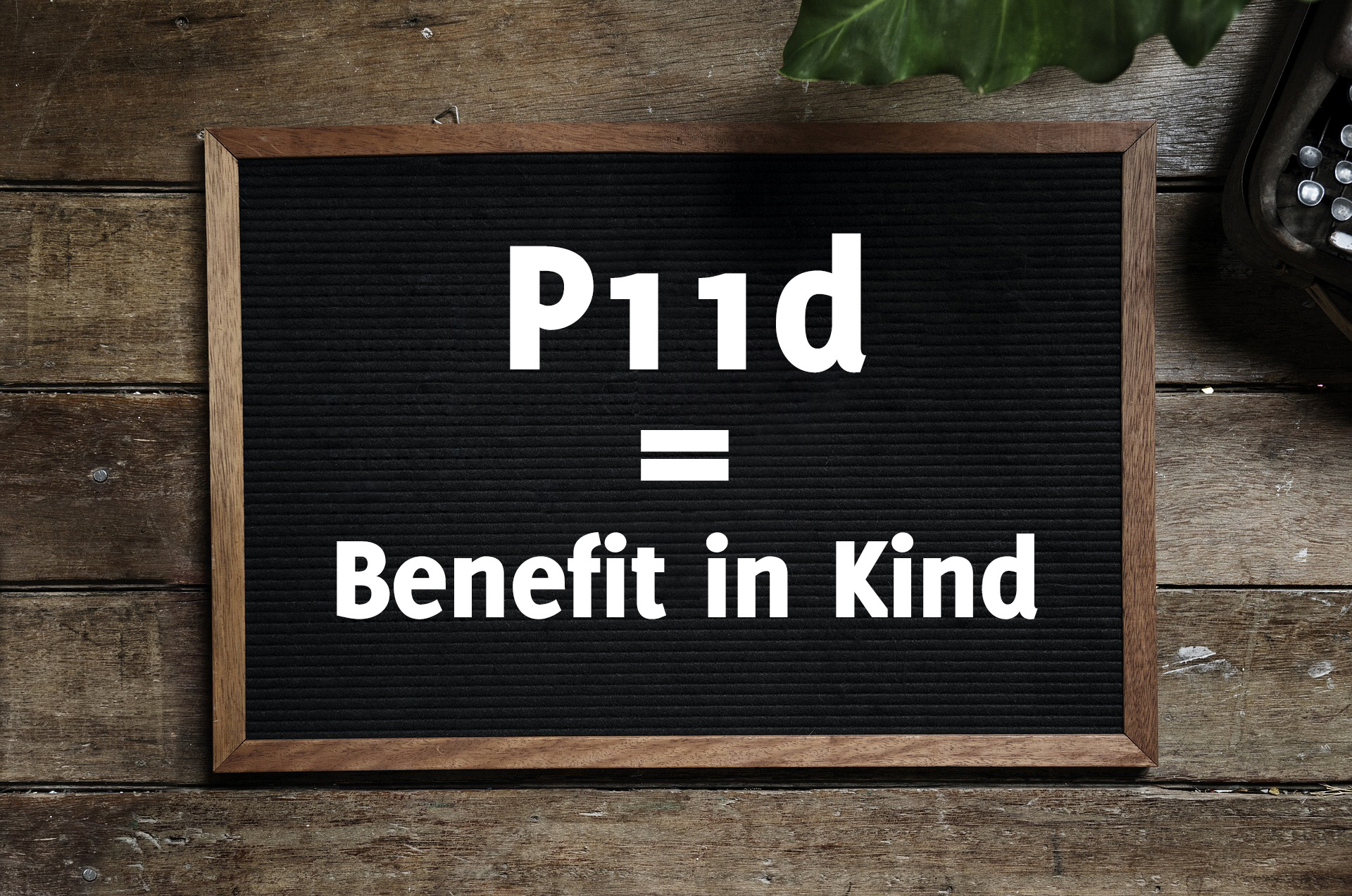 What is a P11d and why do I have to pay it?